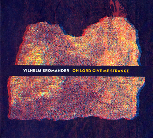 Bromander, Vilhelm : Oh Lord Give Me Strange (Creative Sources)