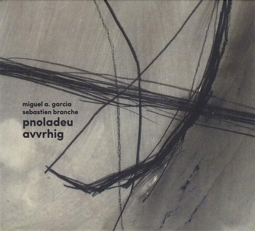 Garcia, Miguel A. / Sebastien Branche: Pnoladeu Avvrhig (Creative Sources)