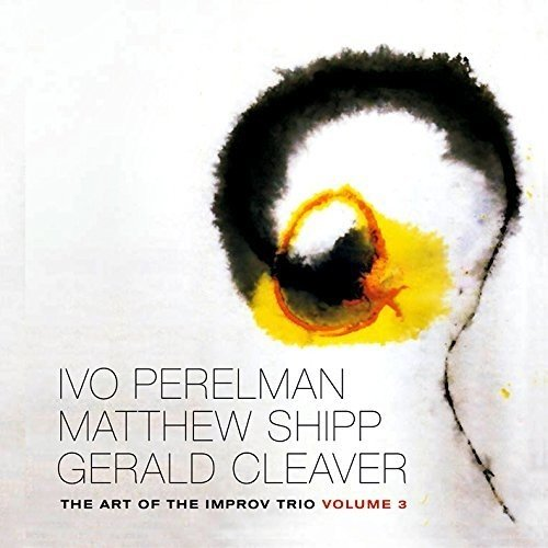 Perelman, Ivo / Matthew Shipp / Gerald Cleaver: The Art Of The Improv Trio Volume 3 (Leo Records)