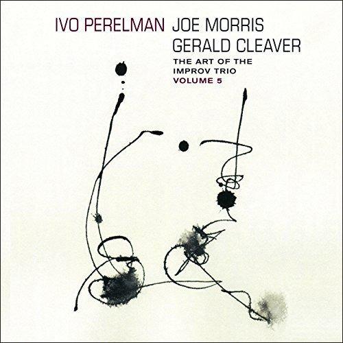 Perelman, Ivo / Joe Morris / Gerald Cleaver: The Art Of The Improv Trio Volume 5 (Leo Records)