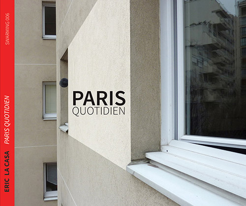 La Casa, Eric : Paris Quotidien [CD+60 page booklet of photos & text] (Swarming)