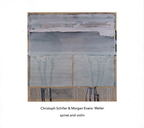 Schiller, Christoph / Morgan Evans-Weiler: Spinet & Violin (Another Timbre)