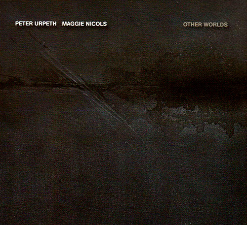 Urpeth, Peter / Maggie Nicols: Other Worlds (FMR)