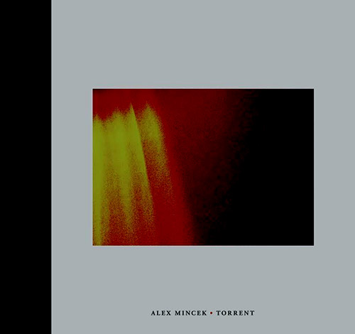 Mincek, Alex : Torrent (Sound American/Pleasure of the Text Records)