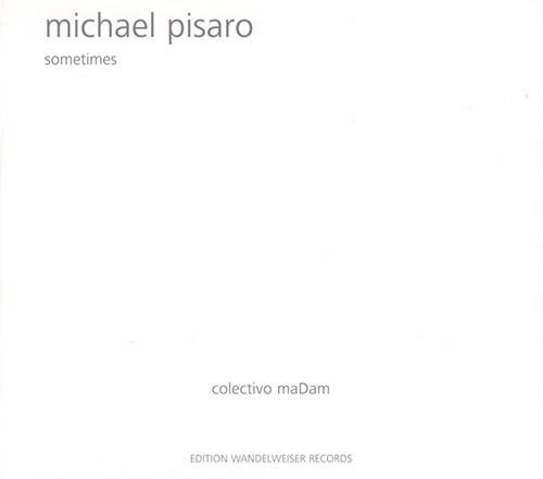 Pisaro, Michael: Sometimes (Edition Wandelweiser Records)