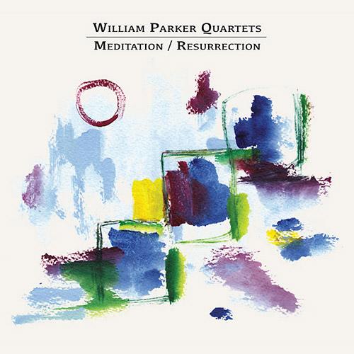 Parker, William Quartets: Meditation / Resurrection [2 CDs] (Aum Fidelity)