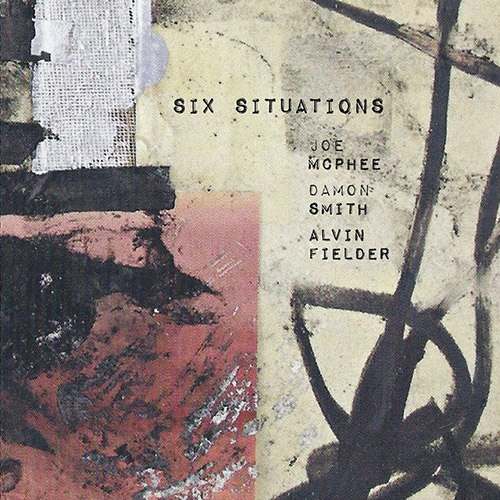 McPhee, Joe / Damon Smith / Alvin Fielder: Six Situations (Not Two)