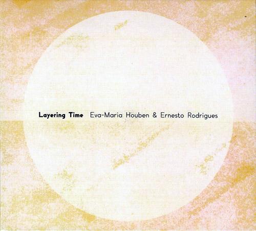 Houben, Eva-Maria / Ernesto Rodrigues: Layering Time (Creative Sources)