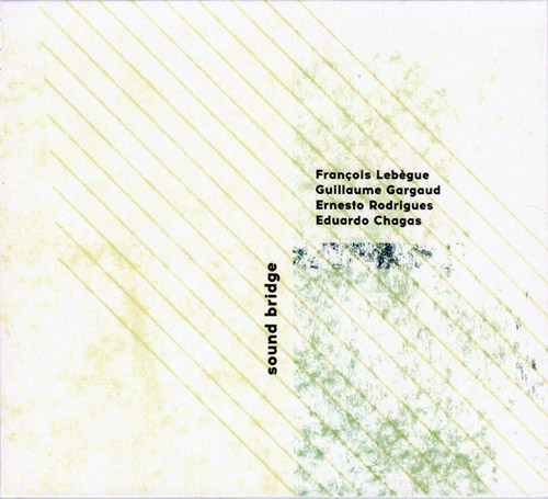 Lebegue, Francois / Guillaume Gargaud / Ernesto Rodrigues / Eduardo Chagas : Sound Bridge (Creative Sources)