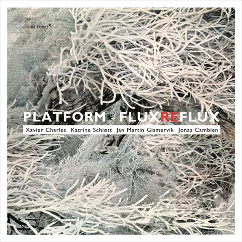 Platform (Xavier Charles / Katrine Schiott / Jan Martin Gismervik / Jonas Cambien): Flux Reflux (Clean Feed)