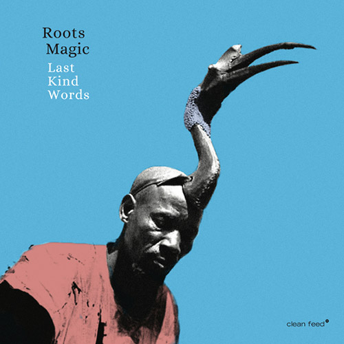 Roots Magic: Last Kind Words (Clean Feed)