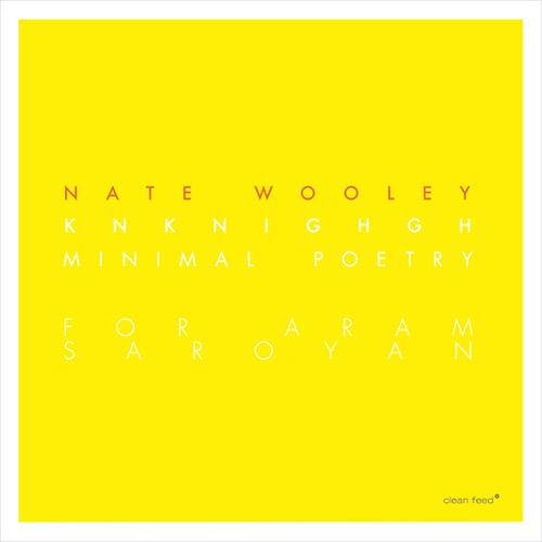 Wooley, Nate: Knknighgh (Minimal Poetry for Aram Saroyan) (Clean Feed)