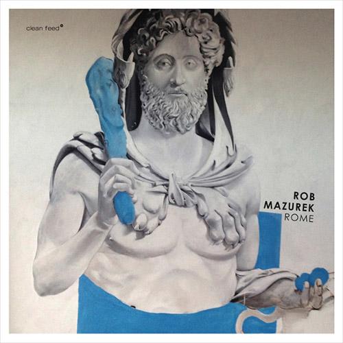 Mazurek, Rob: Rome (Clean Feed)