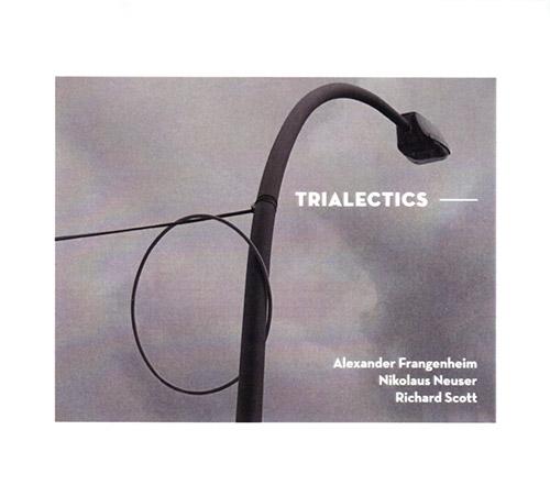 Frangenheim, Alexander / Nikolaus Neuser / Richard Scott: Trialectics (Creative Sources)