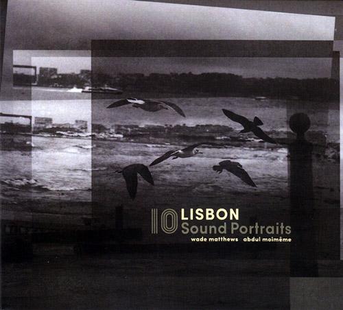 Matthews, Wade / Abdul Moimeme: Lisbon - 10 Sound Portraits (Creative Sources)