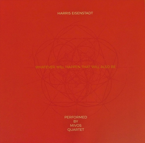 Eisenstadt, Harris / Mivos Quartet: Whatever Will Happen That Will Also Be [VINYL] (NoBusiness)