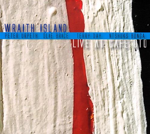 Urpeth, Peter / Olie Brice / Terry Day / Ntshuks Bonga): Wraith Island (Live At Cafe Oto) (FMR)