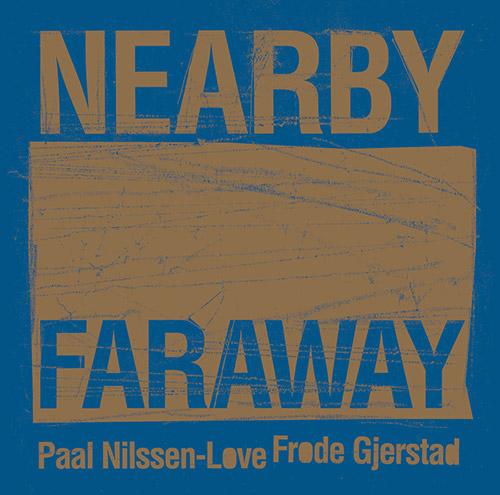 Gjerstad, Frode / Paal Nilssen-Love : Nearby Faraway (PNL)