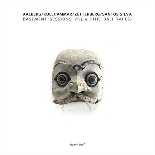 Aalberg, Kullhammar, Zetterber & Santos Silva: Basement Sessions Vol.4 (The Bali Tapes) (Clean Feed)