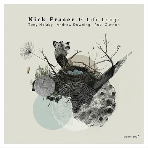 Fraser, Nick (w/ Malaby / Downing / Clutton): Is Life Long? (Clean Feed)