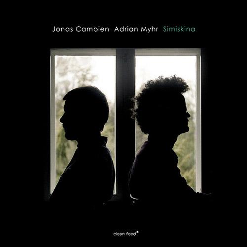 Cambien, Jonas / Adrian Myhr: Simiskina [VINYL] (Clean Feed)