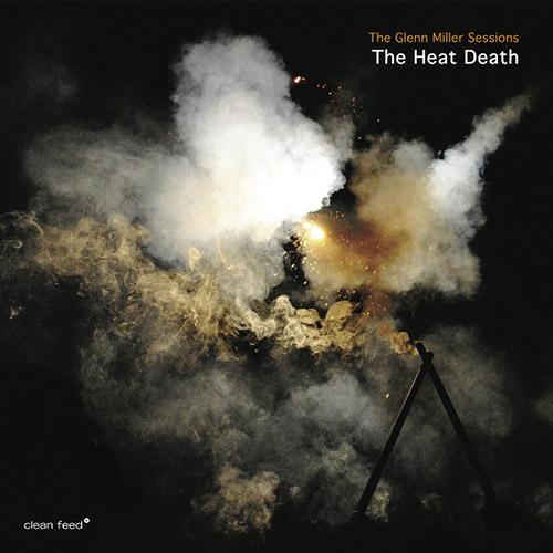 Heat Death, The (Moster / Kuchen / Aleklint / Hyouer, Andersen): The Glenn Miller Sessions [3 CDs] (Clean Feed)