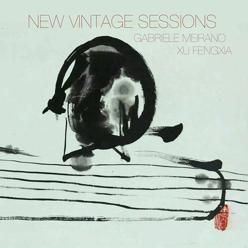 Meirano, Gabriele / Xu Fengxia: New Vintage Sessions [CDr + DOWNLOAD] (577 Records)