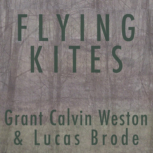Weston, Grant Calvin / Lucas Brode: Flying Kites [CD + DOWNLOAD] (577)