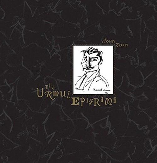 Zorn, John: The Urmuz Epigrams (Tzadik)