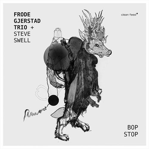Gjerstad, Frode  Trio + Steve Swell: Bop Stop (Clean Feed)