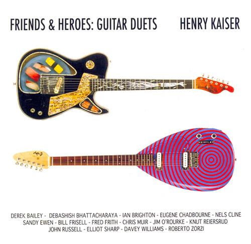 Kaiser, Henry : Friends & Heroes: Guitar Duets (Fractal Music)