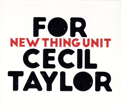 New Thing Unit: For Cecil Taylor (Creative Sources)