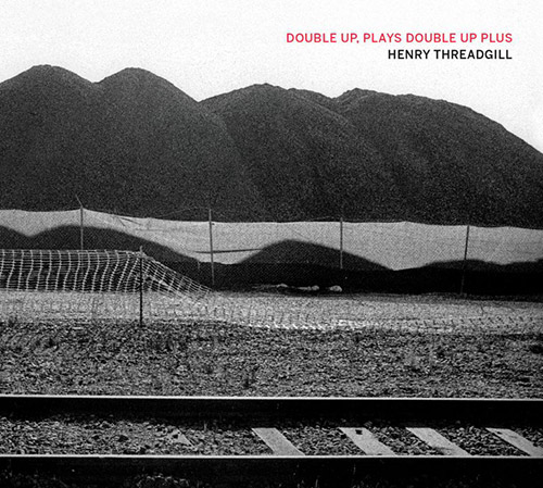 Threadgill, Henry : Double Up, Plays Double Up Plus (Pi Recordings)