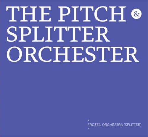 Pitch & Splitter Orchester, The: Frozen Orchestra (Splitter) (Mikroton Recordings)