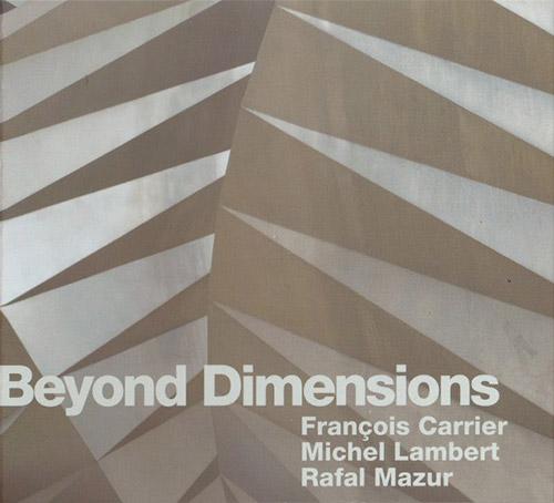 Carrier, Francois / Michel Lambert /  Rafal Mazur: Beyond Dimensions (FMR)