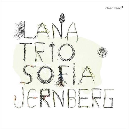 Lana Trio w/ Sofia Jernberg: Lana Trio w/ Sofia Jernberg (Clean Feed)