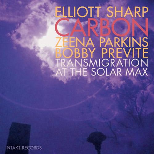 Sharp, Elliott Carbon (feat. Zeena Parkins / Bobby Previte): Transmigration at the Solar Max (Intakt)