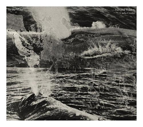 Volden, Havard / Carlo Costa: In the Wake (Neither/Nor Records)