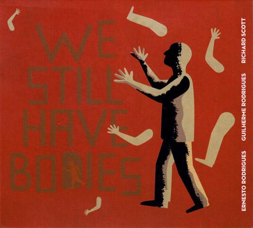 Rodrigues, Ernesto / Rodrigues, Guilherme / Richard Scott: We Still Have Bodies (Creative Sources)