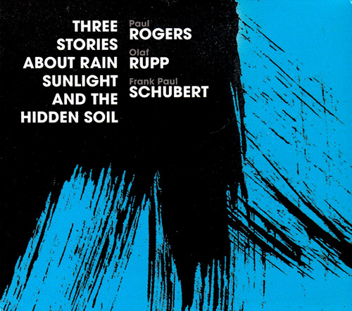 Rogers, Paul / Olaf Rupp / Frank Paul Schubert: Three Stories About Rain, Sunlight And The Hidden So (Relative Pitch)