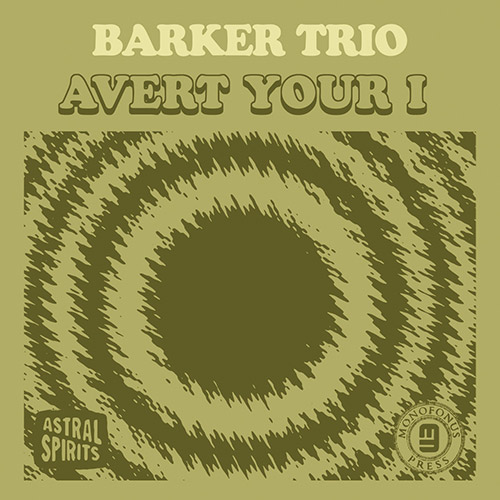 Barker Trio: Avert Your I [CASSETTE + DOWNLOAD] (Astral Spirits)