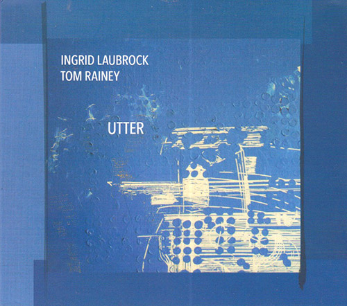 Laubrock, Ingrid / Tom Rainey: Utter (Relative Pitch)