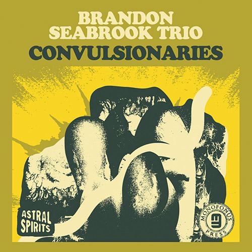 Seabrook, Brandon Trio: Convulsionaries [CASSETTE + DOWNLOAD] (Astral Spirits)