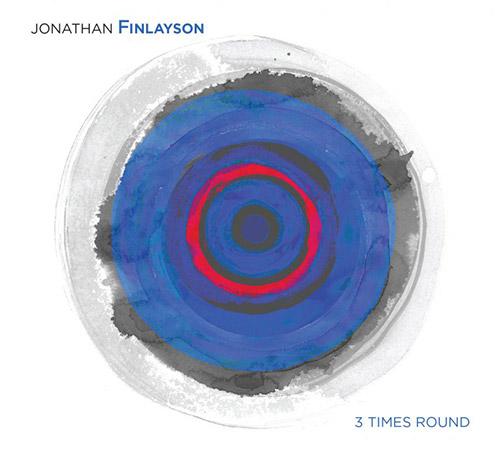 Finlayson, Jonathan : 3 Times Round (Pi Recordings)