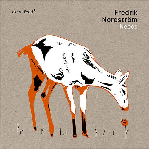 Nordstrom, Fredrik : Needs (Clean Feed)