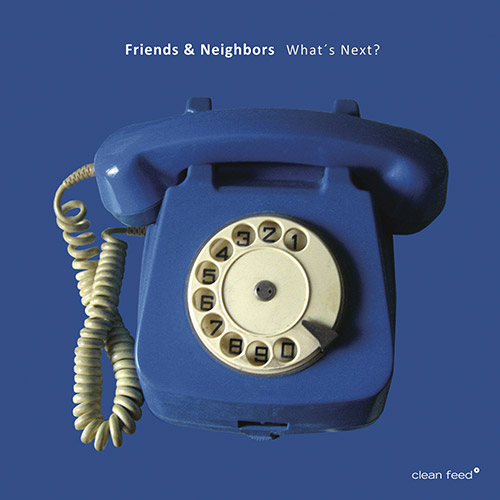 Friends & Neighbors (Roligheten / Johansson / Gronberg / Rune Strom / Ostvang): What's Next? (Clean Feed)