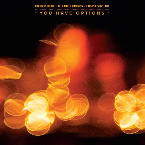 Houle, Francois / Alexander Hawkins / Harris Eisenstadt: You Have Options (Songlines)
