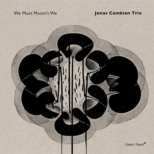 Cambien, Jonas Trio (w / Roligheten / Wildhagen): We Must Mustn't We [VINYL] (Clean Feed)