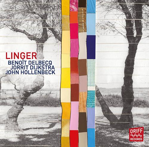 Delbecq, Benoit / Jorrit Dijkstra / John Hollenbeck: Linger (Driff Records)
