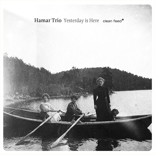 Hamar Trio (Holm / Faustino / Morao): Yesterday Is Here (Clean Feed)